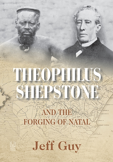 Theophilus Shepstone and the Forging of Natal